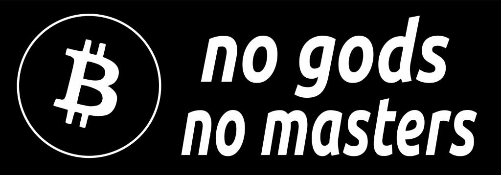 Bitcoin No Gods No Masters